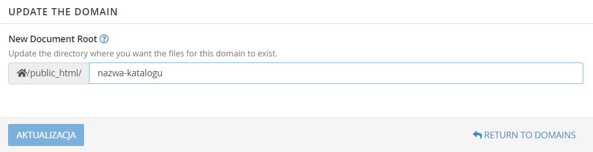W sekcji: New Document Root wpisz nazwę katalogu, na który ma zostać przekierowana domena.