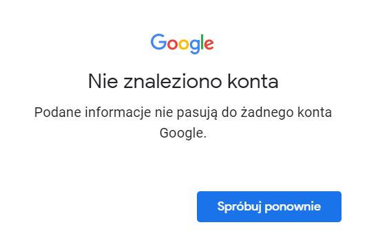 Nie znaleziono konta Google. Podane informacje nie pasują do żadnego konta Google.