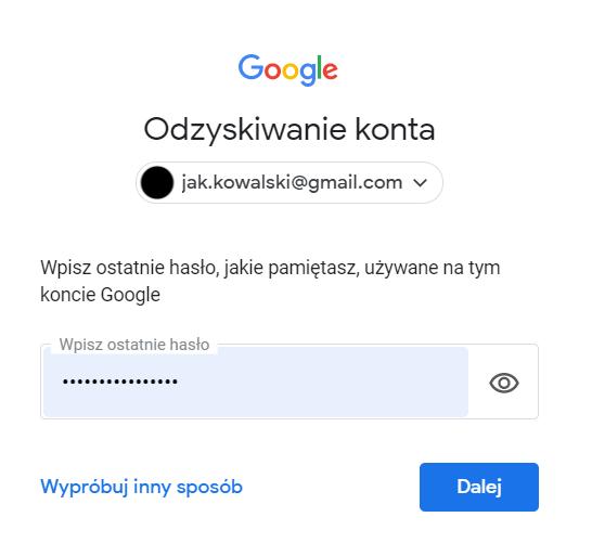 Na ekranie wpisz ostatnie hasło (jakie pamiętasz), które było używane na wskazanym koncie Google.