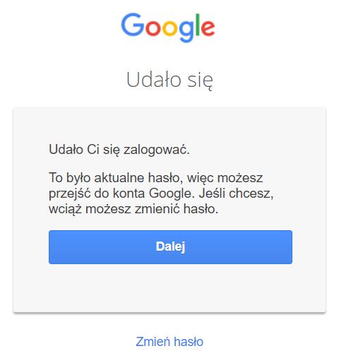 Jeśli udało Ci się zalogować i nadal chcesz zmienić hasło do konta Google, kliknij przycisk: Zmień hasło.