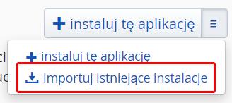 W prawym górnym rogu ekranu kliknij trzy poziomie linie i kliknij: Importuj istniejące instalacje.
