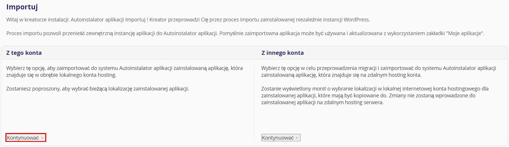 Znajdź sekcję: Z tego konta i kliknij kontynuuj, aby zaimportować istniejący WordPress do autoinstalatora.